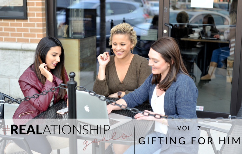 #REALationshipGoals Volume 7 | Gifting for Him |Mens Gift Guide